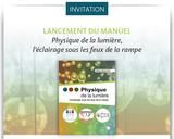 Invitation au lancement du manuel Physique de la lumière, l'éclairage sous les feux de la rampes
